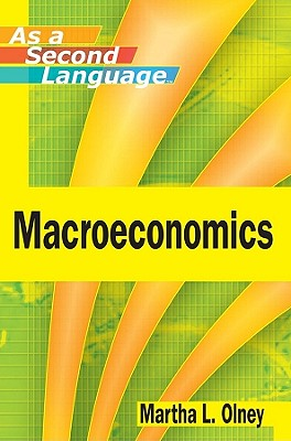 Macroeconomics As a Second Language By Olney, Martha L.